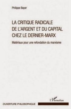 LA CRITIQUE RADICALE DE L'ARGENT ET DU CAPITAL CHEZ LE DERNIER-MARX