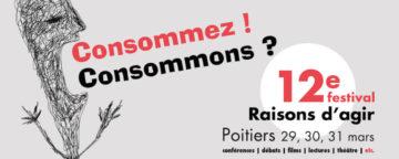 12° festival Raisons d'Agir Poitiers :  « Consommez ! Consommons ? » @ Poitiers | Aquitaine-Limousin-Poitou-Charentes | France