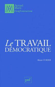À propos du livre d'Alexis Cukier : Le travail démocratique