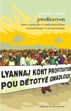 autour du livre : Pwofitasyon Luttes syndicales et anticolonialisme en Guadeloupe et en Martinique avec Pierre ODIN @ Librairie La belle aventure, Poitiers