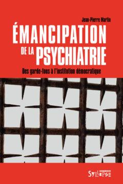 «Émancipation de la psychiatrie. Des garde-fous à l'institution démocratique» de Jean-Pierre Martin